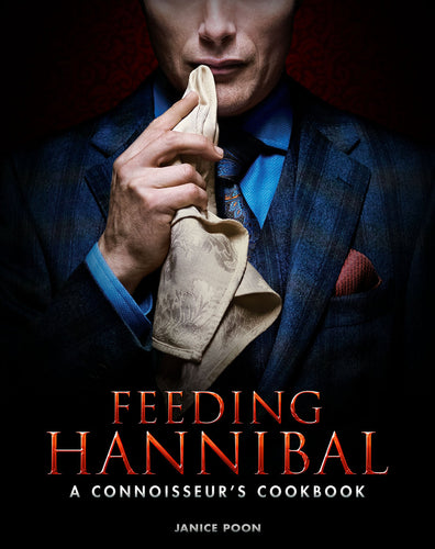Feeding Hannibal: A Connoisseur's Cookbook (Hardcover)