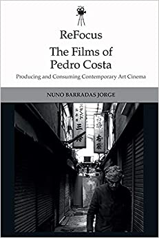 The Films of Pedro Costa: Producing and Consuming Contemporary Art Cinema (Hardcover)