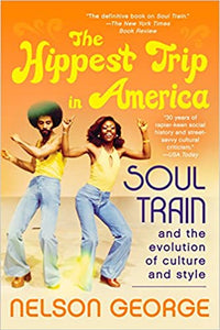 The Hippest Trip in America: Soul Train and the Evolution of Culture and Style (Paperback)