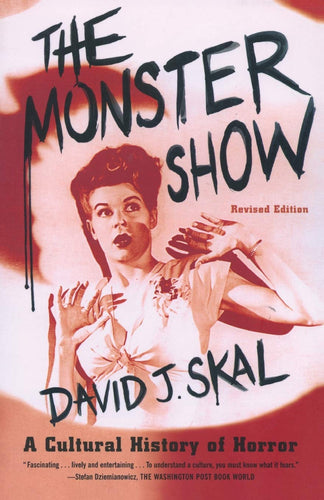 The Monster Show: A Cultural History of Horror; Revised Edition with a New Afterword (Paperback)