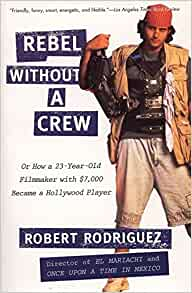 Rebel Without a Crew: Or How a 23-Year-Old Filmmaker With $7,000 Became a Hollywood Player (Paperback)