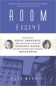 Room 1219: The Life of Fatty Arbuckle, the Mysterious Death of Virginia Rappe, and the Scandal That Changed Hollywood (Paperback)