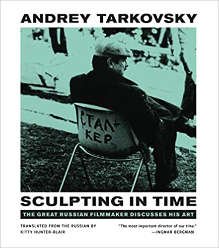 Andrey Tarkovsky Sculpting in Time: The Great Russian Filmmaker Discusses His Art (Paperback)