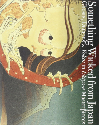 Something Wicked from Japan: Ghosts, Demons & Yokai in Ukiyo-e Masterpieces (Paperback)