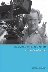 The Cinema of Michael Mann: Vice and Vindication (Paperback)