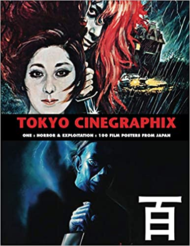 TOKYO CINEGRAPHIX 1: 100 Horror & Exploitation Film Posters From Japan (Paperback)
