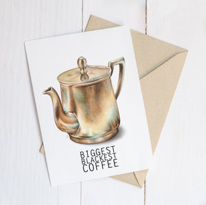 Biggest Blackest Coffee – C6 Greeting Card