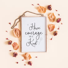 Load image into Gallery viewer, Imperium Illustrations framed art print that says 'have courage & be kind'