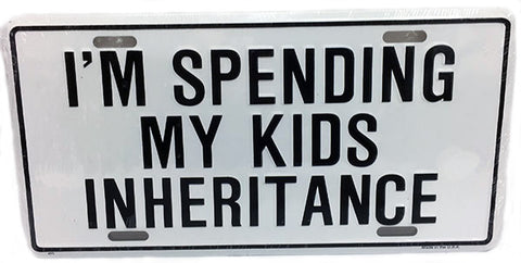 I'm Spending My Kids Inheritance License Plate