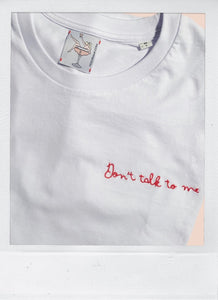 Don't talk to me - a UNISEX tee