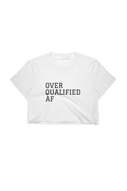 Over Qualified AF  Crop Top