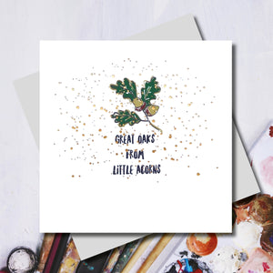 Great Oaks From Little Acorns Foiled Greeting Card
