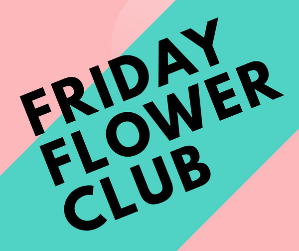 Friday Flower Club
