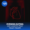 Evening Eating Linked to Poorer Heart Health (New Study)