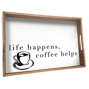 TRAY - LIFE HAPPENS, COFFEE HELPS