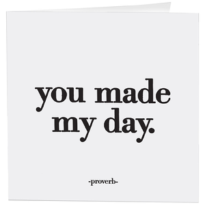 Cards - 261- You Made My Day - Thank You - (Proverb)