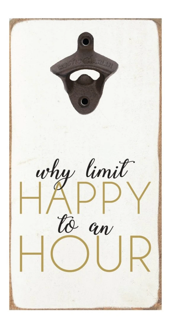 Rustic Bottle Opener- Why Limit Happy
