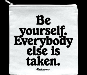 QUOTABLE MAKE-UP CASE - BE YOURSELF. EVERYBODY ELSE IS TAKEN.