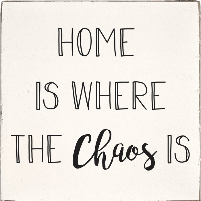 RUSTIC SQUARE BLOCK - HOME IS WHERE THE CHAOS IS