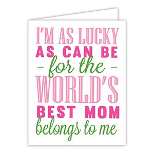 IM AS LUCKY AS CAN BE FOR THE WORLDS BEST MOM  CARD