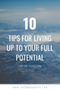 10 Tips for Living Up to Your Full Potential