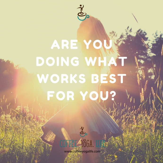 Saturday Morning Coffee: Are you doing what works best for you?