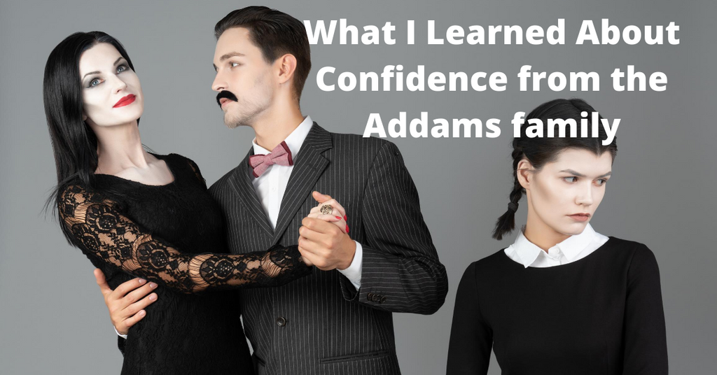 What I Learned About Confidence From the Addams Family