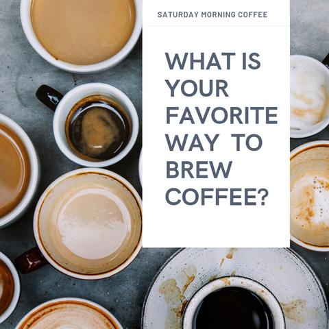 What is your favorite way to brew coffee?