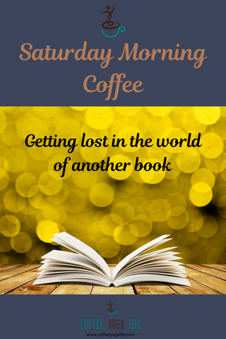 Saturday Morning Coffee: Getting lost in the world of another book
