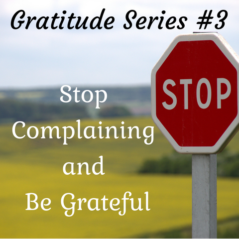Gratitude Series #3: Stop Complaining and Be Grateful