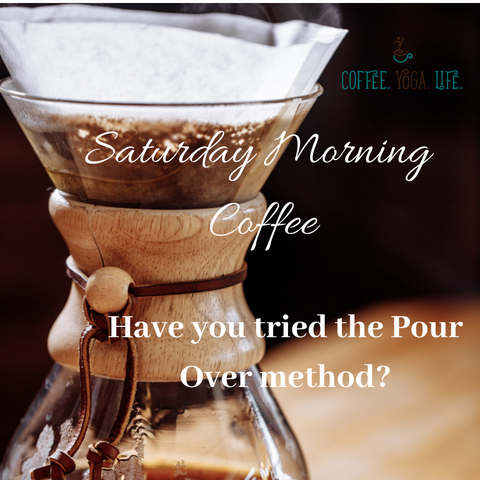 Saturday Morning Coffee: Have you tried the pour over coffee making method?
