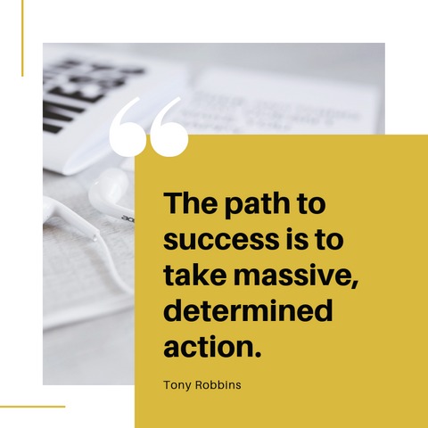 """The path to success is to take massive, determined action"" Tony Robbins"
