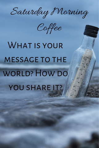 What is your message to the world? How do you share it?