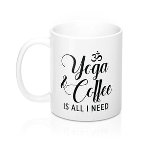 All I Need Mug - Coffee.Yoga.Life.