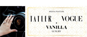 Media Feature as seen in high society magazines Tatler Magazine, Vogue Magazine UK and Vanilla Luxury Singapore