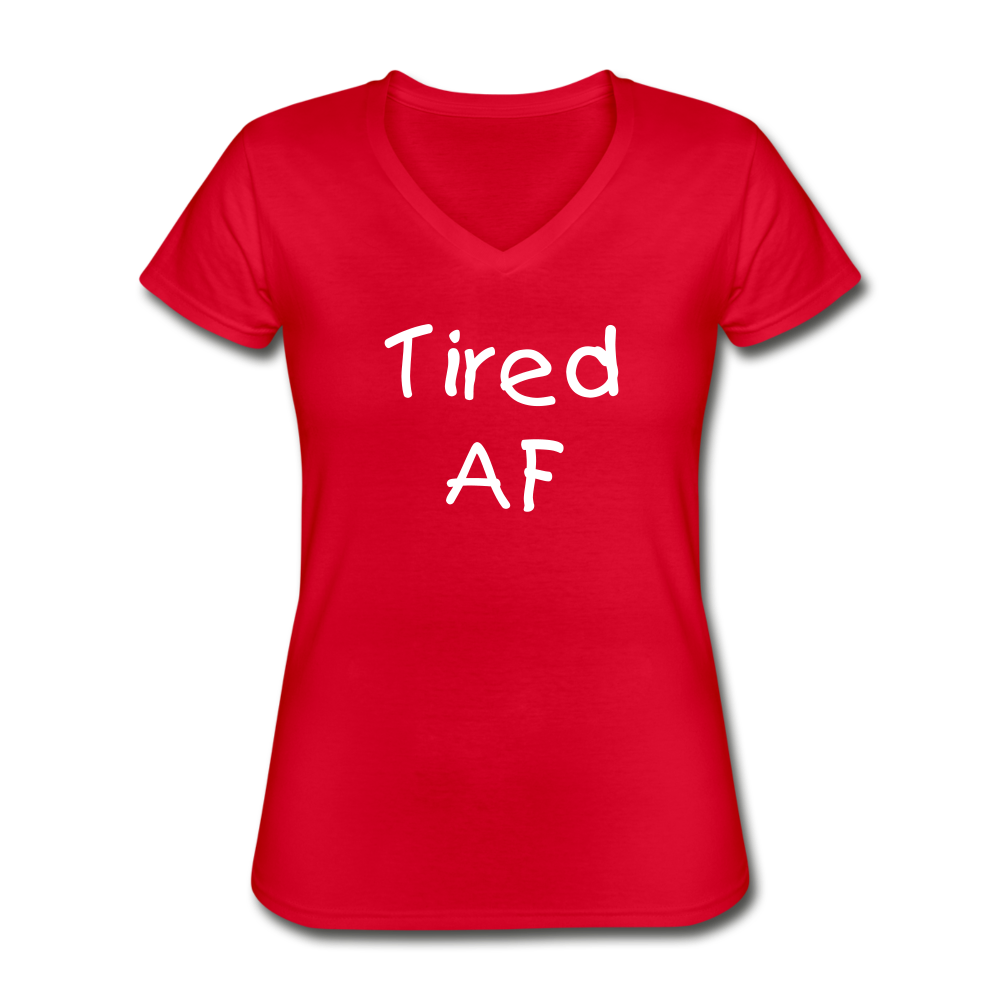 Women's V-Neck T-Shirt,Tired AF T-shirt