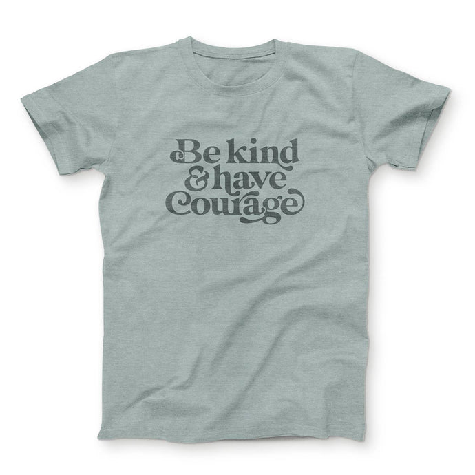 Be Kind & Have Courage Tee Shirt