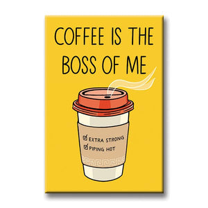 Coffee is the Boss of Me Magnet