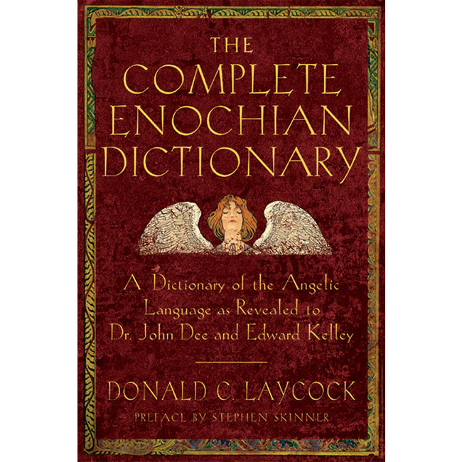 The Complete Enochian Dictionary by Donald C. Laycock, Foreword by Lon Milo DuQuette, Preface by Stephen Skinner