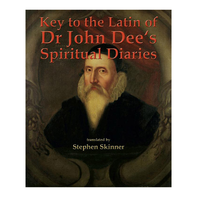 Key to the Latin of Dr. John Dee's Spiritual Diaries BY DR STEPHEN SKINNER