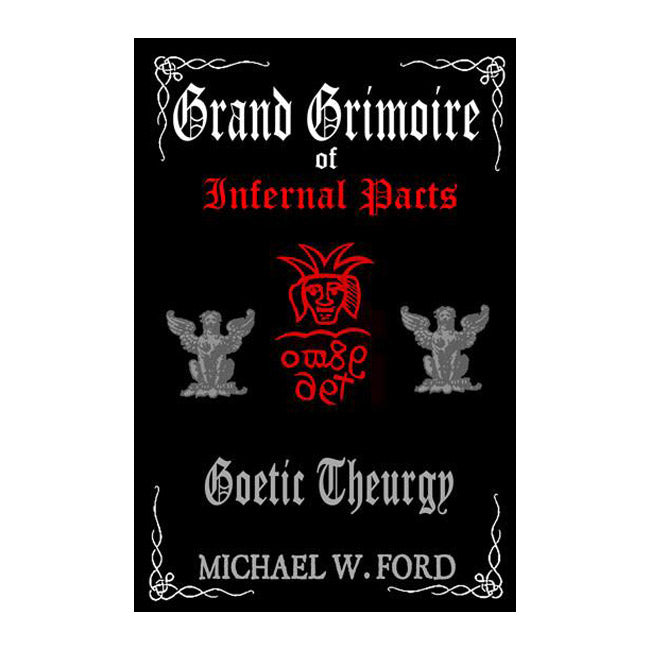 Grand Grimoire of Infernal Pacts Lucifuge Michael W Ford