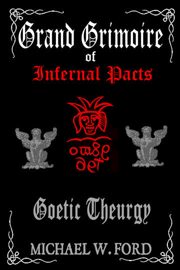 Grand Grimoire of Infernal Pacts - Goetic Theurgy by Michael W. Ford