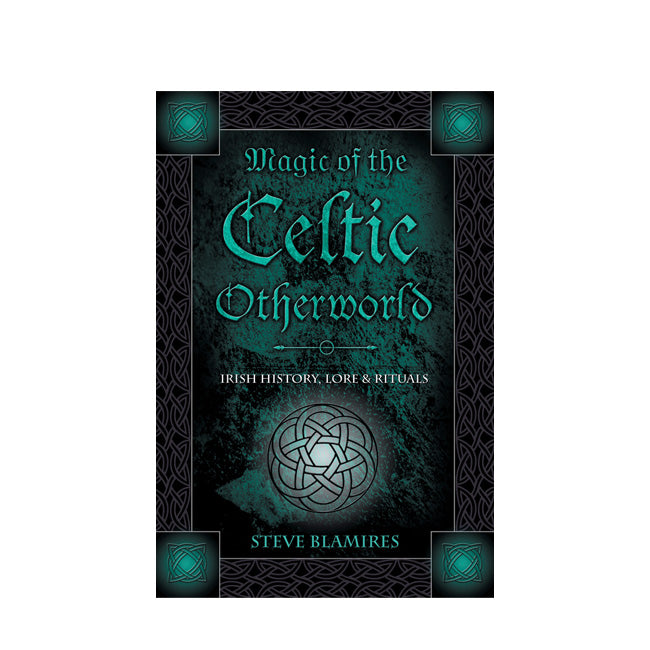 Magic of the Celtic Otherworld  BY STEPHEN BLAMIRES