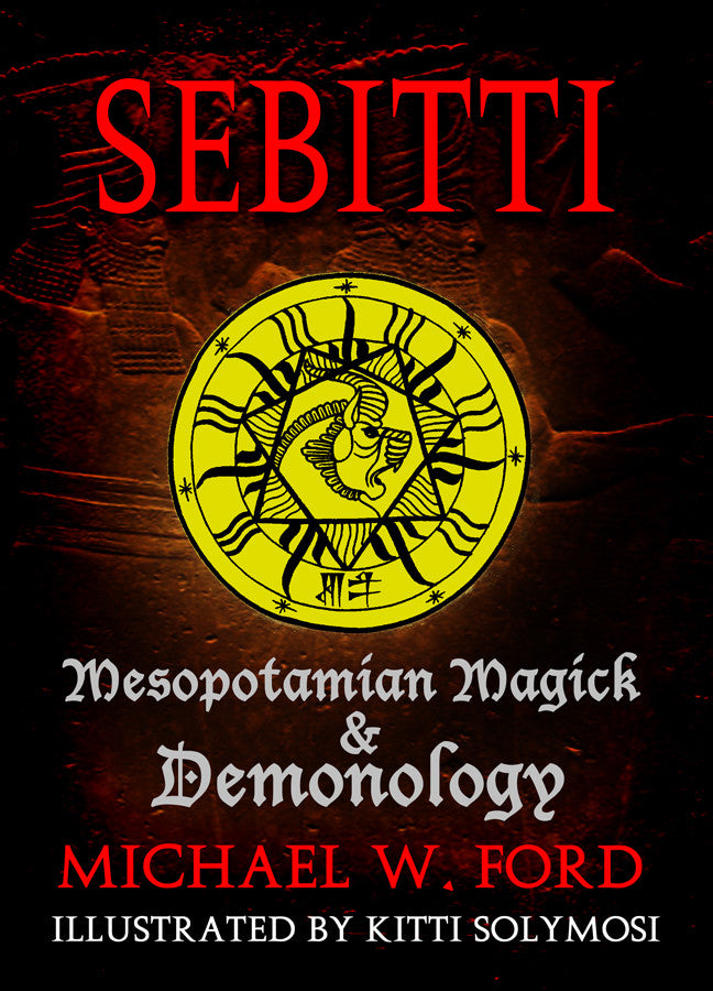 Sebitti - Mesopotamian Magick & Demonology by Michael W. Ford