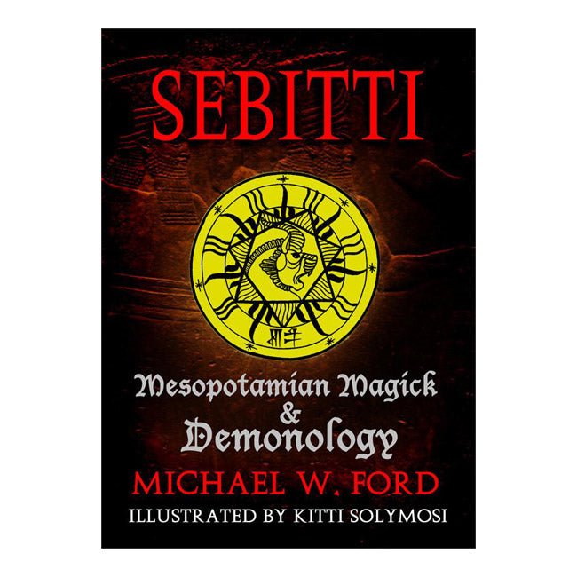 Sebitti Mesopotamian Magick & Demonology Michael W Ford
