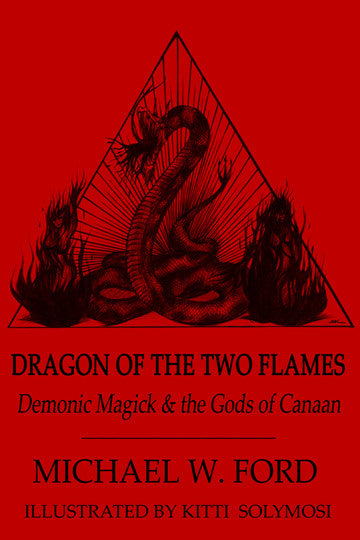 Dragon of the Two Flames - Demonic Magick and the Gods of Canaan by Michael W Ford