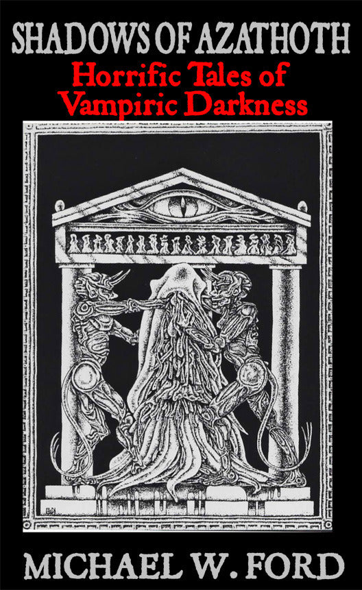 Shadows of Azathoth -Hardcover Horrific Tales of Vampiric Darkness by  Michael W  Ford