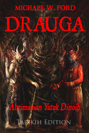 Special Edition: Drauga - Ahrimanian Yatuk Dinoih by Michael W. Ford (Full Color Tarikih Edition)