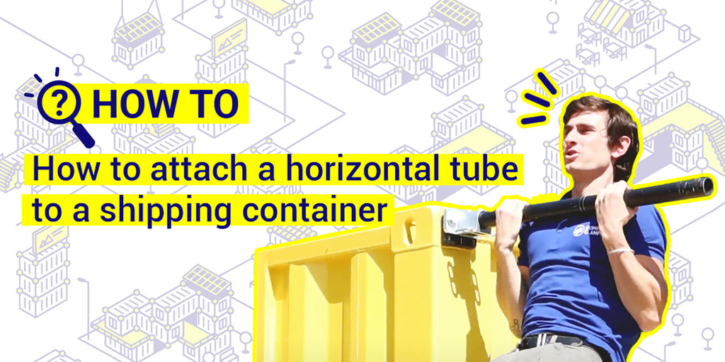 How to attach a horizontal tube to a shipping container.