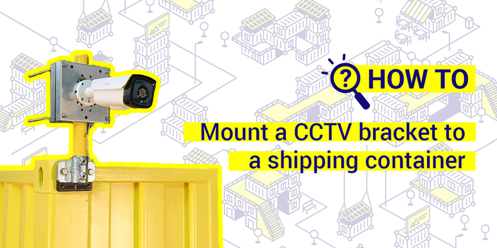 How to mount a CCTV bracket to a shipping container